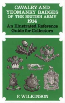 Cavalry and Yeomanry Badges of the British Army 1914 : An Illustrated Reference Guide for Collectors, Hardback Book