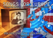 Songs for Europe: the United Kingdom at the Eurovision Song Contest : 1950s and 1960s Volume 1, Paperback Book