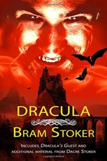 Dracula - THE CLASSIC VAMPIRE NOVEL WITH ADDED MATERIAL : Includes DRACULA'S GUEST and an alternate ending from researcher Dacre Stoker, Paperback / softback Book