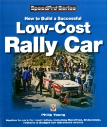 How to Build a Low-cost Rally Car : For Marathon, Endurance, Historic and Budget-car Adventure Road Rallies, Paperback Book