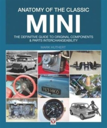 Anatomy of the Classic Mini : The Definitive Guide to Original Components and Interchangeability, Paperback / softback Book