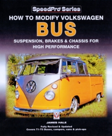 How to Modify Volkswagon Bus Suspension, Brakes & Chassis for High Performance, Paperback / softback Book