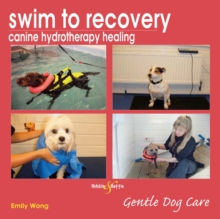 Swim to Recovery: Canine Hydrotherapy Healing, Paperback / softback Book