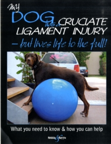 My Dog Has Cruciate Ligament Injury : A Practical Guide for Owners, Paperback Book