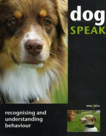 Dog Speak : Recognising and Understanding Behaviour, Paperback / softback Book