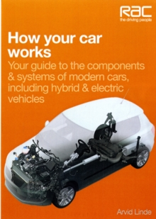 How Your Car Works : Your Guide to the Components & Systems of Modern Cars, Including Hybrid & Electric Vehicles, Paperback / softback Book