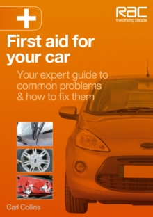 First Aid for Your Car : Your Expert Guide to Common Problems & How to Fix Them, Paperback / softback Book