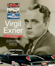 Virgil Exner : Visioneer: The Official Biography of Virgil M. Exner, Designer Extraordinaire, Paperback / softback Book