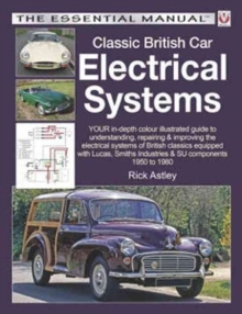 Classic British Car Electrical Systems : Your Guide to Understanding, Repairing and Improving the Electrical Components and Systems That Were Typical of British Cars from 1950 to 1980, Paperback / softback Book