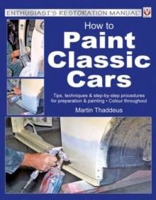 How to Paint Classic Cars : Tips, Techniques & Step-by-Step Procedures for Preparation & Painting, Paperback / softback Book