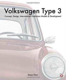 The Volkswagen Type 3 : Concept, Design, International Production Models & Development, Hardback Book