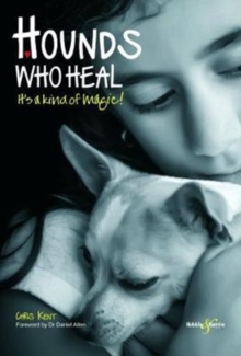 Hounds Who Heal : People and Dogs - It's a Kind of Magic, Paperback Book