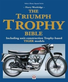 The Triumph Trophy Bible : Including Unit-Construction Trophy-Based Tiger Models, Paperback / softback Book