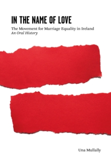 In the Name of Love : The Movement for Marriage Equality in Ireland, Paperback Book