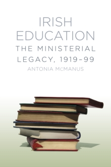 Irish Education : The Ministerial Legacy, Paperback / softback Book