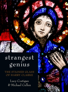 Strangest Genius : The Stained Glass of Harry Clarke, Hardback Book