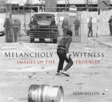 Melancholy Witness : Images of the Troubles, Paperback / softback Book