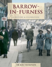 Barrow-In-Furness - A History And Celebration, Paperback Book