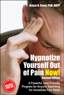 Hypnotize Yourself Out of Pain Now! Second Edition : A Powerful, User-Friendly Program for Anyone Searching for Immediate Pain Relief, Paperback / softback Book