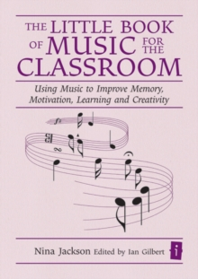 The Little Book of Music for the Classroom : Using Music to Improve Memory, Motivation, Learning and Creativity, Hardback Book
