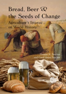 Bread, Beer and the Seeds of Change : Agriculture's Imprint on World History, Paperback Book