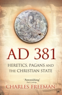 AD 381 : Heretics, Pagans and the Christian State, Paperback / softback Book