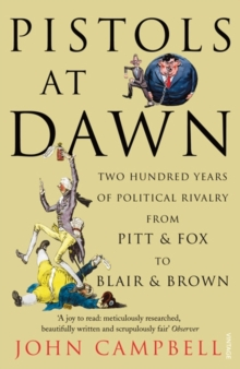 Pistols at Dawn : Two Hundred Years of Political Rivalry from Pitt and Fox to Blair and Brown, Paperback Book