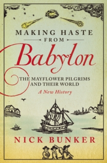 Making Haste From Babylon : The Mayflower Pilgrims and Their World: A New History, Paperback Book