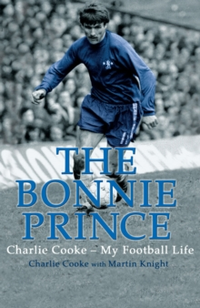 The Bonnie Prince : Charlie Cooke - My Football Life, Paperback Book