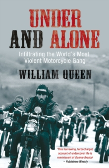 Under and Alone : Infiltrating the World's Most Violent Motorcycle Gang, Paperback Book