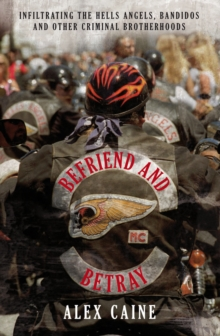 Befriend and Betray : Infiltrating the Hells Angels, Bandidos and Other Criminal Brotherhoods, Paperback Book