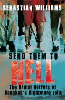 Send Them to Hell : The Brutal Horrors of Bangkok's Nightmare Jails, Paperback Book