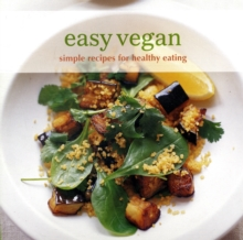 Easy Vegan : Simple Recipes for Healthy Eating, Paperback / softback Book