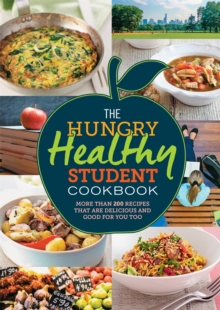 The Hungry Healthy Student Cookbook : More than 200 recipes that are delicious and good for you too, Paperback / softback Book