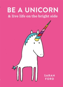 Be a Unicorn : and Live Life on the Bright Side, Paperback Book