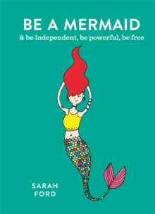 Be a Mermaid : & be independent, be powerful, be free, Paperback Book