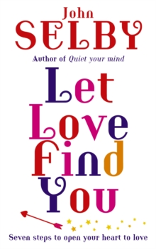 Let Love Find You : Seven Steps to Open Your Heart to Love, Paperback Book