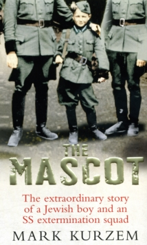 The Mascot : The extraordinary story of a Jewish boy and an SS extermination squad, Paperback Book