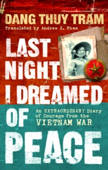 Last Night I Dreamed of Peace : An extraordinary diary of courage from the Vietnam War, Paperback / softback Book