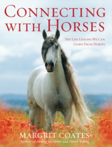 Connecting with Horses : The Life Lessons We Can Learn from Horses, Paperback Book