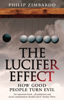 The Lucifer Effect : How Good People Turn Evil, Paperback Book