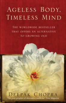 Ageless Body, Timeless Mind : A Practical Alternative To Growing Old, Paperback / softback Book