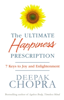 The Ultimate Happiness Prescription : 7 Keys to Joy and Enlightenment, Paperback / softback Book