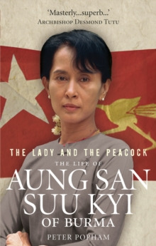 The Lady And The Peacock : The Life of Aung San Suu Kyi of Burma, Paperback / softback Book