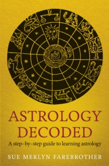 Astrology Decoded : A Step by Step Guide to Learning Astrology, Paperback Book