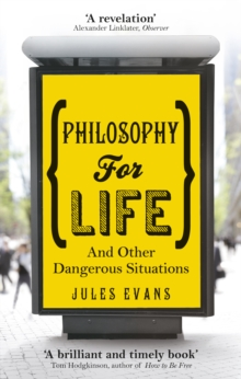 Philosophy for Life : And other dangerous situations, Paperback / softback Book