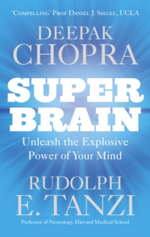 Super Brain : Unleashing the Explosive Power of Your Mind to Maximize Health, Happiness and Spiritual Well-being, Paperback Book