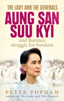 The Lady and the Generals : Aung San Suu Kyi and Burma's Struggle for Freedom, Paperback Book