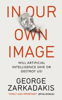 In Our Own Image : Will artificial intelligence save or destroy us?, Paperback Book
