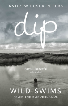 Dip : Wild Swims from the Borderlands, Paperback / softback Book